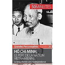 Hô Chi Minh, le père de la nation vietnamienne: Le long chemin vers l'indépendance (Grandes Personnalités t. 26) (French Edition)