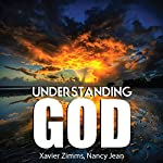 Understanding God: Your Guide to Understanding How God's True Grace Gives Any Religion the Ability to Believe in a Higher Power | Xavier Zimms,Nancy Jean