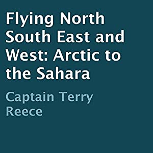 Flying North South East and West: Arctic to the Sahara Audiobook