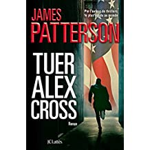 Tuer Alex Cross (Thrillers) (French Edition)