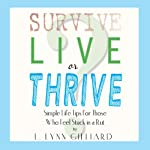 Survive, Live, or Thrive?: Simple Self-Help Tips for Those Who Feel Stuck in a Rut  | L. Lynn Gilliard