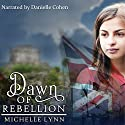 Dawn of Rebellion: Dawn of Rebellion, Book 1 Audiobook by Michelle Lynn Narrated by Danielle Cohen