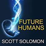 Future Humans: Inside the Science of Our Continuing Evolution | Scott Solomon