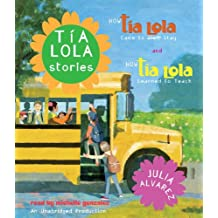 Tia Lola Stories: How Tia Lola Came to (Visit) Stay and How Tia Lola Learned to Teach (The Tia Lola Stories)