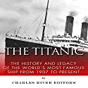 The Titanic: The History and Legacy of the World's Most Famous Ship from 1907 to Today Audiobook by  Charles River Editors Narrated by Gregg Rizzo