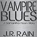 Vampire Blues: A Samantha Moon Story Audiobook by J. R. Rain Narrated by Sylvia Roldán Dohi