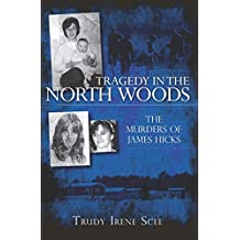 Tragedy in the North Woods: The Murders of James Hicks (True Crime)