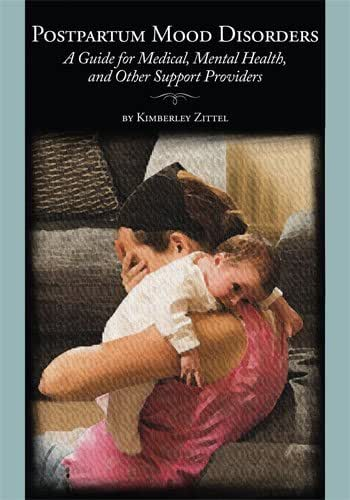 Postpartum Mood Disorders: A Guide for Medical, Mental Health, and Other Support Providers
