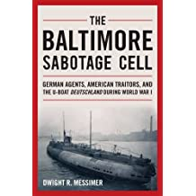 The Baltimore Sabotage Cell: German Agents, American Traitors, and the U-boat Deutschland During World War I