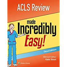 ACLS Review Made Incredibly Easy (Incredibly Easy! Series)