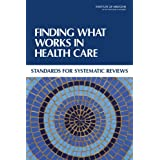 Finding What Works in Health Care: Standards For Systematic Reviews