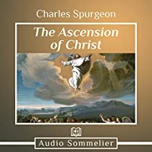 The Ascension of Christ Speech by Charles Spurgeon Narrated by Bryan Nyman