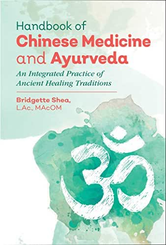 Handbook of Chinese Medicine and Ayurveda: An Integrated Practice of Ancient Healing Traditions