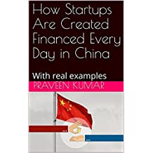 How Startups Are Created Financed Every Day in China: With real examples