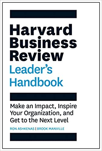 Amazon Com The Harvard Business Review Leader S Handbook Make An Impact Inspire Your Organization And Get To The Next Level 9781633693746 Ashkenas Ron Books