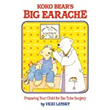 Koko Bear's Big Earache: Preparing Your Child for Ear Tube Surgery (Lansky, Vicki)