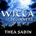 Wicca for Beginners: Fundamentals of Philosophy & Practice Audiobook by Thea Sabin Narrated by Karyn O'Bryant