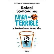 Nada es tan terrible: La filosofía de los más fuertes y felices (Spanish Edition)