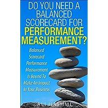 Do You Need A Balanced Scorecard for Performance Measurement?