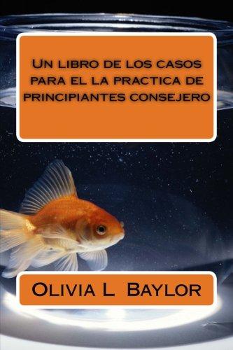Un libro de los casos para el la practica de principiantes consejero (Spanish Edition)