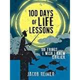 Self Help: 100 Days of Life Lessons - 100 Things I Wish I knew Earlier! (Self Help, Motivational & Inspirational, Personal Growth, Happiness)