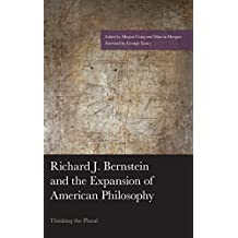 Richard J. Bernstein and the Expansion of American Philosophy: Thinking the Plural (American Philosophy Series)