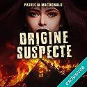 Origine suspecte | Livre audio Auteur(s) : Patricia MacDonald Narrateur(s) : Véronique Groux de Miéri
