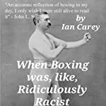 When Boxing Was, Like, Ridiculously Racist | Ian Carey