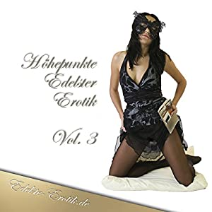 Höhepunkte Edelster Erotik 3 (Edition Edelste Erotik) Hörbuch