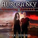Hunting Season: Aurora Sky: Vampire Hunter, Vol. 4 | Nikki Jefford