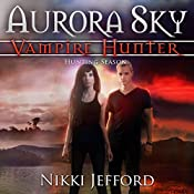 Hunting Season: Aurora Sky: Vampire Hunter, Vol. 4 | Nikki Jefford