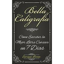 Bella Caligrafía: Cómo Escribir la Mejor Letra Cursiva en 7 Días (Spanish Edition)