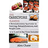 Die Carnivore Cleanse: A Revolutionary Approach to Healing, Detoxification, and Weight Loss