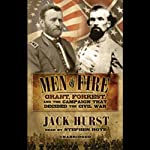 Men of Fire: Grant, Forrest, and the Campaign that Decided the Civil War | Jack Hurst