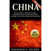 China: History of China - History of an Empire: A Historical Overview of China, & East Asia. Including: Ancient China, Communism, & Capitalism (Chinese ... Medicine, Mao Zedung, Confucius Book 2)