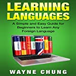 Learn Language: A Simple and Easy Guide for Beginners to Learn Any Foreign Language | Wayne Chung