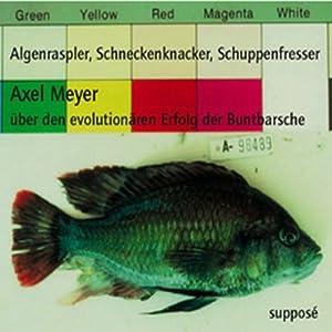 Algenraspler, Schneckenknacker, Schuppenfresser. Über den evolutionären Erfolg der Buntbarsche Hörbuch