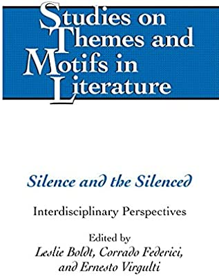 Silence and the Silenced: Interdisciplinary Perspectives (Studies on Themes and Motifs in Literature)
