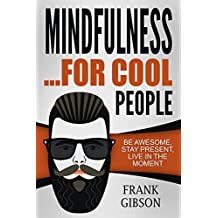 Mindfulness: For Cool People - Be Awesome, Stay Present, Live In The Moment