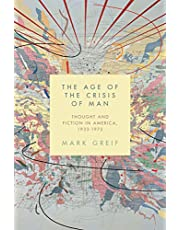 The Age of the Crisis of Man: Thought and Fiction in America, 1933–1973