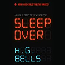 Sleep Over: An Oral History of the Apocalypse Audiobook by H. G. Bells Narrated by Justine Eyre, Saskia Maarleveld, Tim Campbell, Alana Kerr Collins, P. J. Ochlan, Adenrele Ojo