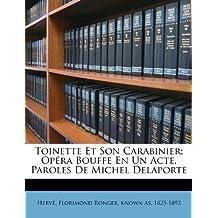 Toinette Et Son Carabinier; Opera Bouffe En Un Acte. Paroles de Michel Delaporte