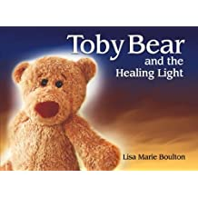 Toby Bear: and the Healing Light by Lisa Marie Boulton (2012-12-19)