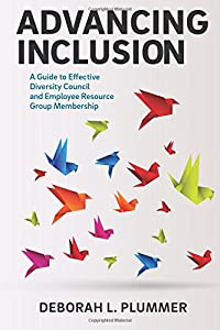 Advancing Inclusion: A Guide to Effective Diversity Council and Employee Resource Group Membership