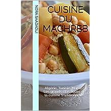La cuisine du Maghreb:  Algérie, Tunisie, Maroc : Les grands classiques de la cuisine traditionnelle  (French Edition)