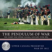 The Pendulum of War: The Fight for Upper Canada, January_June1813 (Upper Canada Preserved _ War of 1812) by Richard Feltoe (2013-02-26)