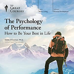The Psychology of Performance: How to Be Your Best in Life Lecture