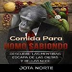 Comida para Homo Sabiondo [Food for Homo Sabiondo]: Descubre las Mentiras de la Nutrición, Escapa de las Dietas y Rejuvenece con una Alimentación Saludable | Jota Norte