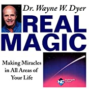 Real Magic: Making Miracles in All Areas of Your Life | Wayne W. Dyer