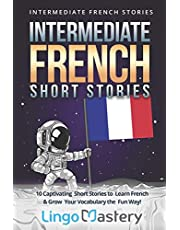 Intermediate French Short Stories: 10 Captivating Short Stories to Learn French & Grow Your Vocabulary the Fun Way!